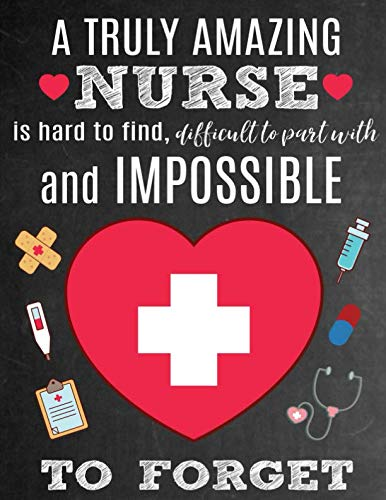 A Truly Amazing Nurse Is Hard To Find, Difficult To Part With And Impossible To Forget: Thank You Appreciation Gift for Nurses: Notebook | Journal | Diary for World's Best Nurse ()