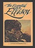 The Essential Ellison : A 35-Year Retrospective, Ellison, Harlan, 0914261010