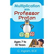 Multiplication With Professor Proton: Basic Multiplicatiion, Ages 7 to 10 Years