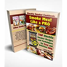 Electric Smoker Cookbook: Smoke Meat Like a PRO: TOP Electric Smoker Recipes and Techniques for Easy and Delicious BBQ (Electric Smoker Cookbook, Chicken Recipes, smoking meat, bbq cookbook, electric