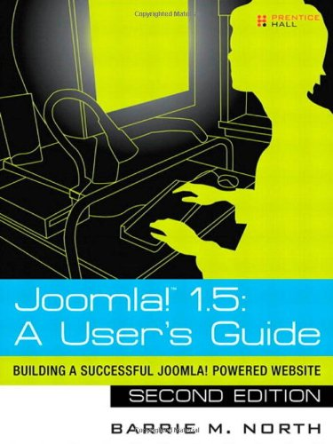 Joomla! 1.5: A User's Guide: Building a Successful Joomla! Powered Website (2nd Edition) by Barrie M. North, Prentice Hall