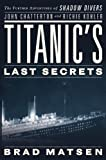 img - for Titanic's Last Secrets: The Further Adventures of Shadow Divers John Chatterton and Richie Kohler by Brad Matsen (6-Nov-2008) Hardcover book / textbook / text book