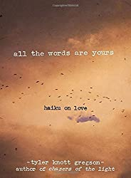 All the Words Are Yours: Haiku on Love by Tyler Knott Gregson (2015-10-20)