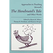 Approaches to Teaching Atwood's the Handmaid's Tale & Other Works