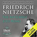 The Antichrist, Ecce Homo Hörbuch von Friedrich Nietzsche Gesprochen von: Christopher Oxford