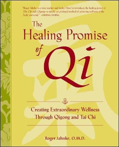 The Healing Promise of Qi: Creating Extraordinary Wellness Through Qigong and Tai Chi (Healing Exercise Through)
