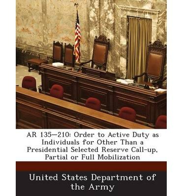 AR 135-210: Order to Active Duty as Individuals for Other Than a Presidential Selected Reserve Call-Up, Partial or Full Mobilization (Paperback) - Common PDF