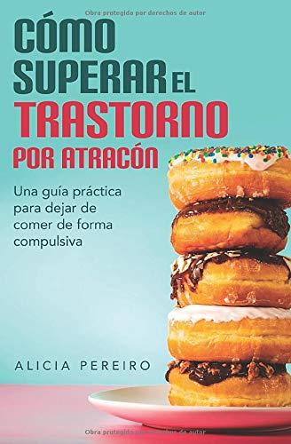 Cómo superar el trastorno por atracón: Una guía práctica para dejar de comer de forma compulsiva (Español) Tapa blanda – 26 junio 2020