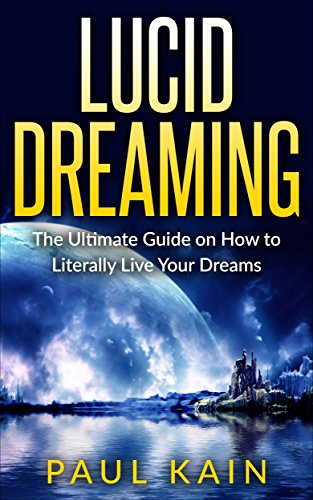 Lucid Dreaming:The Ultimate Guide on How to Literally Live Your Dreams (Lucid Dreaming, Dreams, Astral Projection, Mindfulness Book 1)