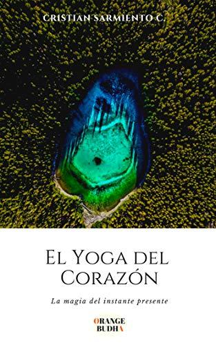 Amazon.com: El Yoga del Corazón: La Magia del Instante ...