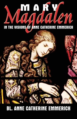Read Online Mary Magdalen in the Visions of Anne Catherine Emmerich PDF
