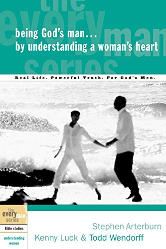 Being God's Man by Understanding a Woman's Heart: Real Life. Powerful Truth. For God's Men (The Every Man Series)