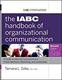 The IABC Handbook of Organizational Communication: A Guide to Internal Communication, Public Relations, Marketing, and Leadership, Second Edition