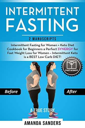 Intermittent Fasting: 2 Manuscripts: Intermittent Fasting for Women + Keto Diet Cookbook for Beginners a Perfect SYNERGY for Fast Weight Loss for Women - Intermittent Keto is a BEST Low Carb DIET!