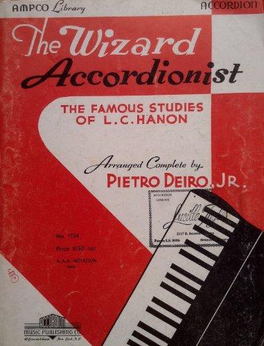 The Wizard Accordionist : The Famous Studies of L. C. Hanon Arranged Complete by Pietro Deiro, Jr.