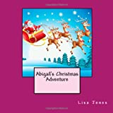 Abigail's Christmas Adventure, Lisa Jones, 1493773585