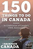 150 Things To Do In Canada: Celebrate Canada's 150th Anniversary By Discovering Things To Do Across Canada (#Canada150)