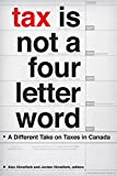 Tax Is Not a Four-Letter Word: A Different Take on Taxes in Canada (Canadian Commentaries Book 3)