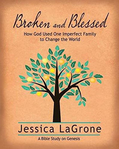 Broken and Blessed - Women's Bible Study Participant Book: How God Used One Imperfect Family to Change the World -  Jessica LaGrone, Paperback