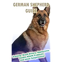 German Shepherd Training Guide: Training, Breed History, Appearance, Unique Health Problems, and Social Temperament