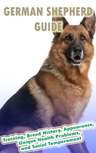 German Shepherd Training Guide: Training, Breed History, Appearance, Unique Health Problems, and Social Temperament (English Edition)