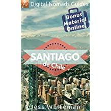 Santiago: Digital Nomads Guides (South America Book 3)