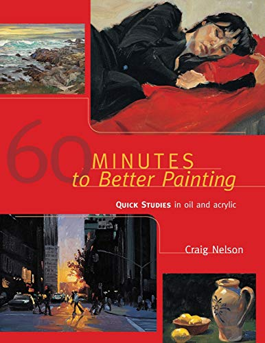 Study Oil Painting - 60 Minutes to Better Painting: Quick Studies in Oil and Acrylic