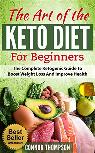 Keto Diet for Beginners: The Art of the Keto Diet for Beginners: The Complete Ketogenic Guide to Boost Weight Loss and Improve Health (Best Way To Lose A Stone In A Month)
