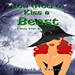 How (Not) to Kiss a Beast: Cindy Eller, Book 3 | Elizabeth A. Reeves