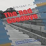 The Red Goodbye: Serena Triton Detective Novel, Book 2 | Brandon M. Lipani