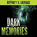 Dark Memories Audiobook by Jeffrey S. Savage Narrated by Jason Tatom