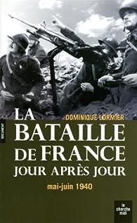 La bataille de France jour après jour : Mai-juin 1940 par Dominique Lormier