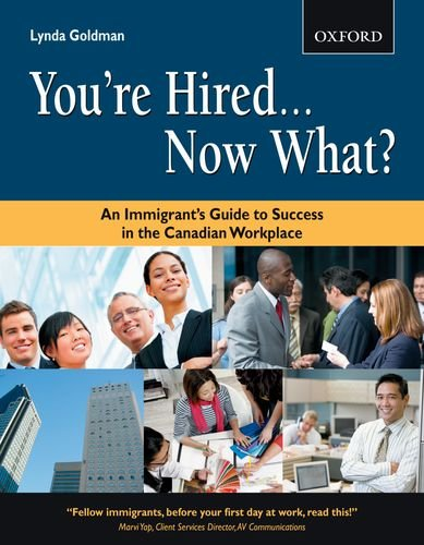 Youre HiredNow What: An Immigrants Guide to Success in the Canadian Workplace (Canadian Newcommer Series)