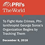 To Fight Hate Crimes, Philanthropist George Soros's Organization Begins by Tracking Them | Caitlin Abber,Joyce Hackel