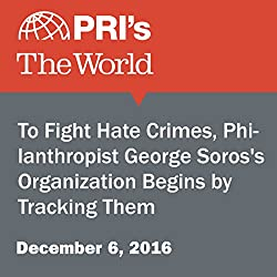 To Fight Hate Crimes, Philanthropist George Soros's Organization Begins by Tracking Them