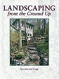 Landscaping from the Ground Up, Sara J. Von Trapp, 1561581852