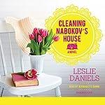 Cleaning Nabokov's House: A Novel | Leslie Daniels