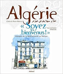 """Algérie, """"Soyez les bienvenus !"""" Voyage de la Méditerranée au Sahara"""