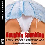Naughty Spanking: Erotic Stories, Collection One   Miranda Forbes