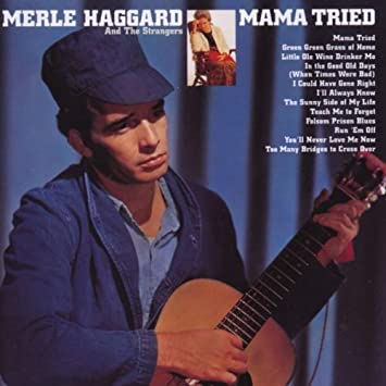 Image Result For MERLE HAGGARD MAMA TRIED IMAGES