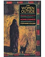 The Women Outside: Meanings and Myths of Homelessness