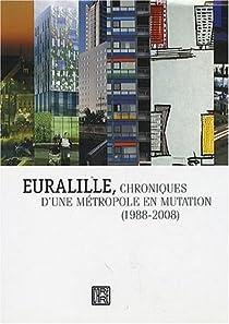 Euralille, chroniques d'une métropole en mutation, 1988-2008 par Mauroy