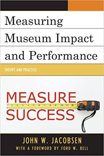 Measuring Museum Impact and Performance: Theory and Practice: John ...
