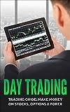 Day Trading: Trading Guide: Make Money on Stocks, Options & Forex (Trading, Day Trading, Stock, Options, Trading Strategies)