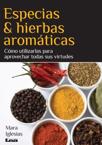 Especias & hierbas aromáticas. Cómo utilizarlas para aprovechar todas sus virtudes