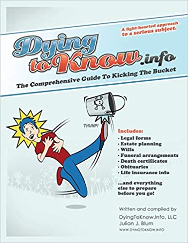 Dying To Know Info: The Comprehensive Guide to Kicking the Bucket