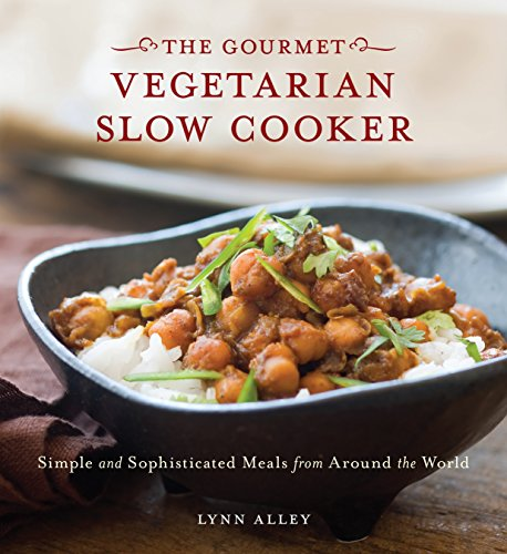 Gourmet Vegetarian Slow Cooker - Gourmet Vegetarian Slow Cooker: Simple and Sophisticated Meals from Around the World