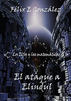 Los Elfos y las Matemáticas: el ataque a Elindul (Spanish Edition) by