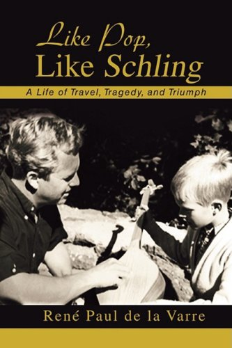 Like Pop, Like Schling: A Life of Travel, Tragedy, and Triumph by Brand: iUniverse, Inc.