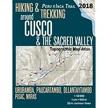 Hiking & Trekking around Cusco & The Sacred Valley Topographic Map Atlas 1:50000 Urubamba, Paucartambo, Ollantaytambo, Pisac, Maras Peru Inca Trail: Trails, Hikes & Walks Topographic Map